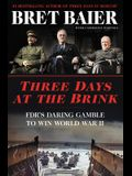 Three Days at the Brink: FDR's Daring Gamble to Win World War II