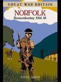 Great War Britain Norfolk: Remembering 1914 - 1918
