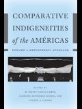 Comparative Indigeneities of the Américas: Toward a Hemispheric Approach (Critical Issues in Indigenous Studies)