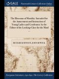 The Blossoms of Morality: Intended for the Amusement and Instruction of Young Ladies and Gentlemen: By the Editor of the Looking-Glass for the M