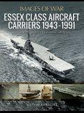 Essex Class Aircraft Carriers, 1943-1991