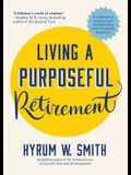 Living a Purposeful Retirement: How to Bring Happiness and Meaning to Your Retirement (Retirement Gift for Men or Retirement Gift for Women)
