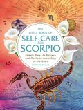 The Little Book of Self-Care for Scorpio: Simple Ways to Refresh and Restore--According to the Stars