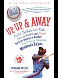 Up, Up, & Away: The Kid, the Hawk, Rock, Vladi, Pedro, Le Grand Orange, Youppi!, the Crazy Business of Baseball & the Ill-Fated But Un