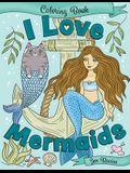 I Love Mermaids Coloring Book