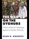The War on the Uyghurs: China's Internal Campaign Against a Muslim Minority