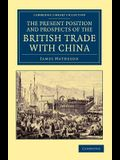 The Present Position and Prospects of the British Trade with China: Together with an Outline of Some Leading Occurrences in Its Past History