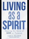 Living as a Spirit: Hearing the Voice of God on Purpose