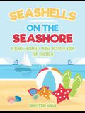 Seashells On The Seashore: A Beach-Inspired Mixed Activity Book for Children