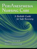 Perianesthesia Nursing Care: A Bedside Guide for Safe Recovery