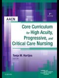 AACN Core Curriculum for High Acuity, Progressive, and Critical Care Nursing, 7e