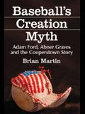 Baseball's Creation Myth: Adam Ford, Abner Graves and the Cooperstown Story