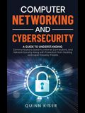 Computer Networking and Cybersecurity: A Guide to Understanding Communications Systems, Internet Connections, and Network Security Along with Protecti