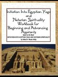 Initiation into Egyptian Yoga and Neterian Spirituality: A Workbook For Beginners and Advancing Aspirants