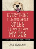 Everything I Learned About Sales I Learned From My Dog: Butt Sniffing Is Not a Virtue