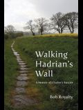 Walking Hadrian's Wall: A Memoir of a Father's Suicide