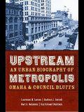 Upstream Metropolis: An Urban Biography of Omaha and Council Bluffs