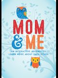 Mom & Me: An Interactive Journal to Learn More about Each Other