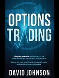 Options Trading: A Step-By-Step Guide for Investing in the Stock Market and Improve Your Trading Skills. How to Set Up A Great Source o