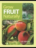 Grow Fruit Naturally: A Hands-On Guide to Luscious, Home-Grown Fruit