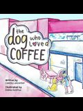 The Dog Who Loved Coffee