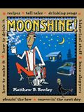 Moonshine!: Recipes * Tall Tales * Drinking Songs * Historical Stuff * Knee-Slappers * How to Make It * How to Drink It * Pleasin
