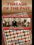 Threads of the Past: Stories of Pioneer Women and Their Quilts