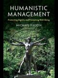 Humanistic Management: Protecting Dignity and Promoting Well-Being