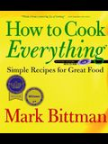 How to Cook Everything: Simple Recipes for Great Food [With CDROM]