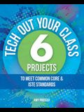 Tech Out Your Classroom: 6 Projects to Meet Common Core & ISTE Standards