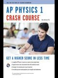 Ap(r) Physics 1 Crash Course Book + Online: Get a Higher Score in Less Time