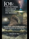 Job: the Battered Lighthouse That Keeps on Shining!: Surviving and Overcoming Your Season of Suffering