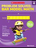 Problem Solved: Bar Model Math: Grade 4: Tackle Word Problems Using the Singapore Method
