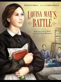 Louisa May's Battle: How the Civil War Led to <i>Little Women</i>