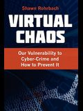 Virtual Chaos: Our Vulnerability to Cyber-Crime and How to Prevent It