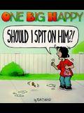 One Big Happy: Should I Spit on Him?