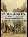 Houses and Society in Norwich, 1350-1660: Urban Buildings in an Age of Transition