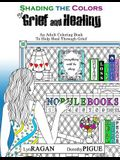 Shading The Colors of Grief and Healing: An Adult Coloring Book To Help Heal Through Grief