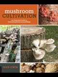 Mushroom Cultivation: An Illustrated Guide to Growing Your Own Mushrooms at Home
