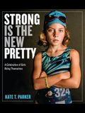 Strong Is the New Pretty: A Celebration of Girls Being Themselves