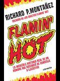 Flamin' Hot: La Increíble Historia Real del Ascenso de Un Hombre, de Conserje a Ejecutivo / Flamin' Hot: The Incredible True Story of One Man's Rise f