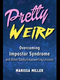 Pretty Weird: Overcoming Impostor Syndrome and Other Oddly Empowering Lessons