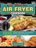The Ultimate Air Fryer Cookbook: 1010 Healthy Affordable Tasty Recipes for Your favorite Air Fryer
