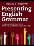 Presenting English Grammar: The English Instructor's Training and Reference Handbook