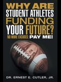 Why Are Student Athletes Funding Your Future?: No More Excuses: Pay Me!