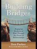 Building Bridges: Engaging Students at Risk Through the Power of Relationships (Building Trust and Positive Student-Teacher Relationship