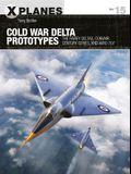 Cold War Delta Prototypes: The Fairey Deltas, Convair Century-Series, and Avro 707