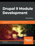 Drupal 9 Module Development - Third Edition: Get up and running with building powerful Drupal modules and applications