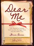 Dear Me: Life Shared in Letters Between the Younger You and the Older You