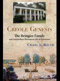 Creole Genesis: The Bringier Family and Antebellum Plantation Life in Louisiana
